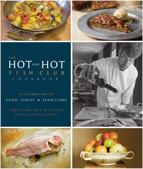 The Hot and Hot Fish Club Cookbook, A Celebration of Food, Family & Traditions