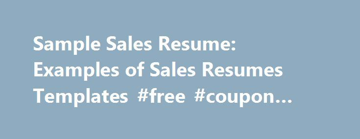 Sample Sales Resume Examples of Sales Resumes Templates #free - free sales resume template