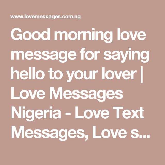 Good Morning Love Message For Saying Hello To Your Lover | Love Messages  Nigeria   Love