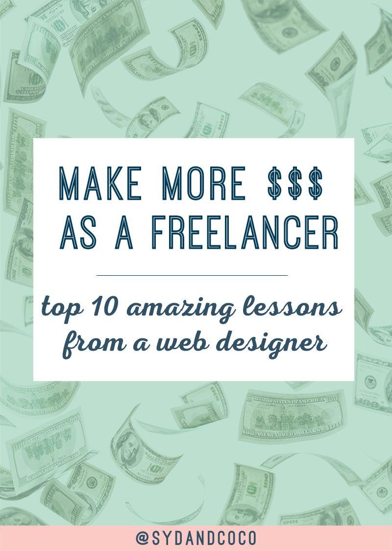 Make More Money As A Web Designer The Top 10 Amazing Lessons I Learned Freelance Web Design Make More Money Web Design