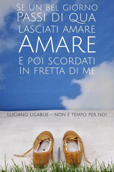 Luciano Ligabue Non è Tempo Per Noi Ok Parole Frasi