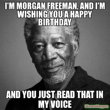 ae1af445d562880cc219bb672b2bb315 morgan freeman birthday funny happy birthday meme funny quotes