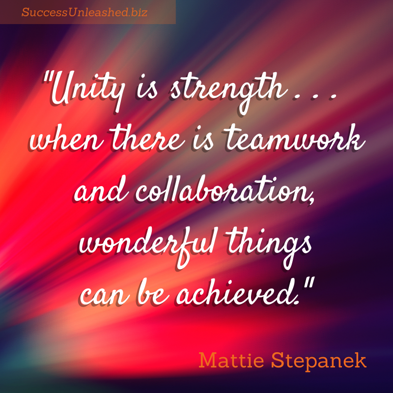 Unity is strength . . . when there is teamwork and collaboration ...