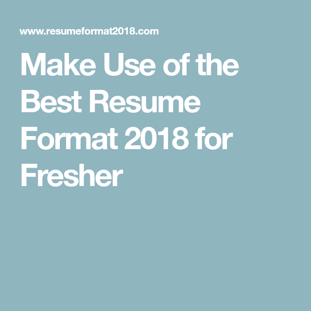 Make Use of the Best Resume Format 2018 for Fresher | Ben ...