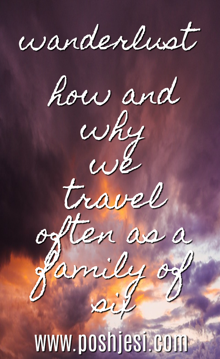 Wanderlust: How and why we travel often as a family (With ...