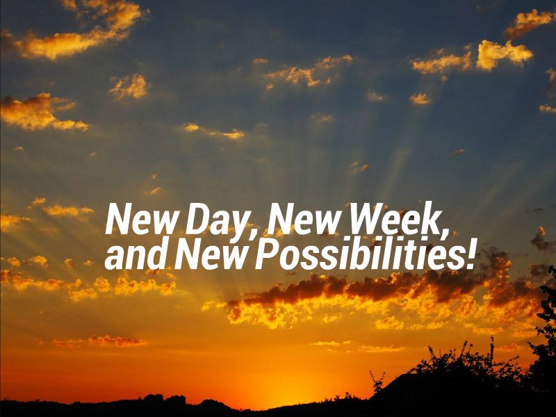 New Day New Week New Possibilities