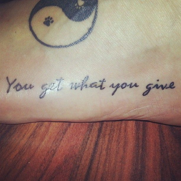 Tattoo Quotes On Your Foot: You Get What You Give Tattoo. Quote Foot Tattoo. #tattoos
