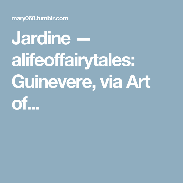 Jardine — alifeoffairytales:   Guinevere, viaArt of...