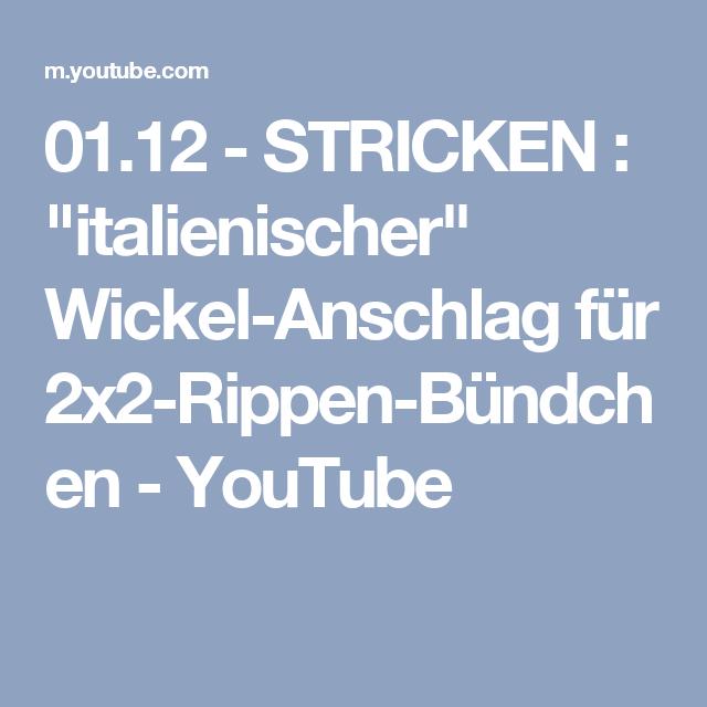 """01.12 - STRICKEN : """"italienischer"""" Wickel-Anschlag für 2x2-Rippen-Bündchen - YouTube"""