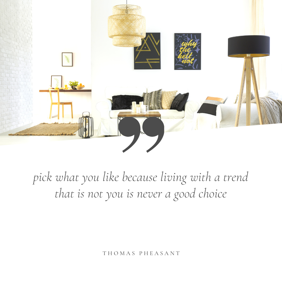 Pick what you like because living with a trend that is not you is never a good choice - Thomas Pheasant #homedecorquotes