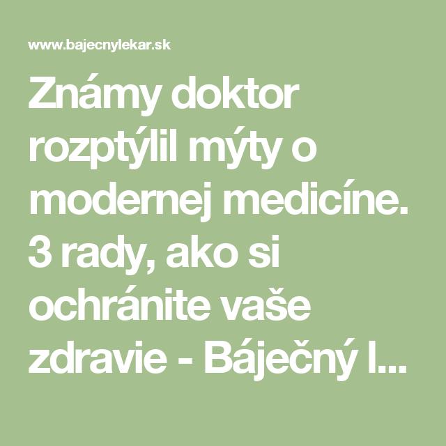 Známy doktor rozptýlil mýty o modernej medicíne. 3 rady, ako si ochránite vaše zdravie - Báječný lekár