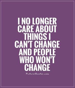 I No Longer Care About Things I Can T Change People Who Won T Change Dont Care Quotes On Picture Don T Care Quotes I Dont Care Quotes This Or That Questions