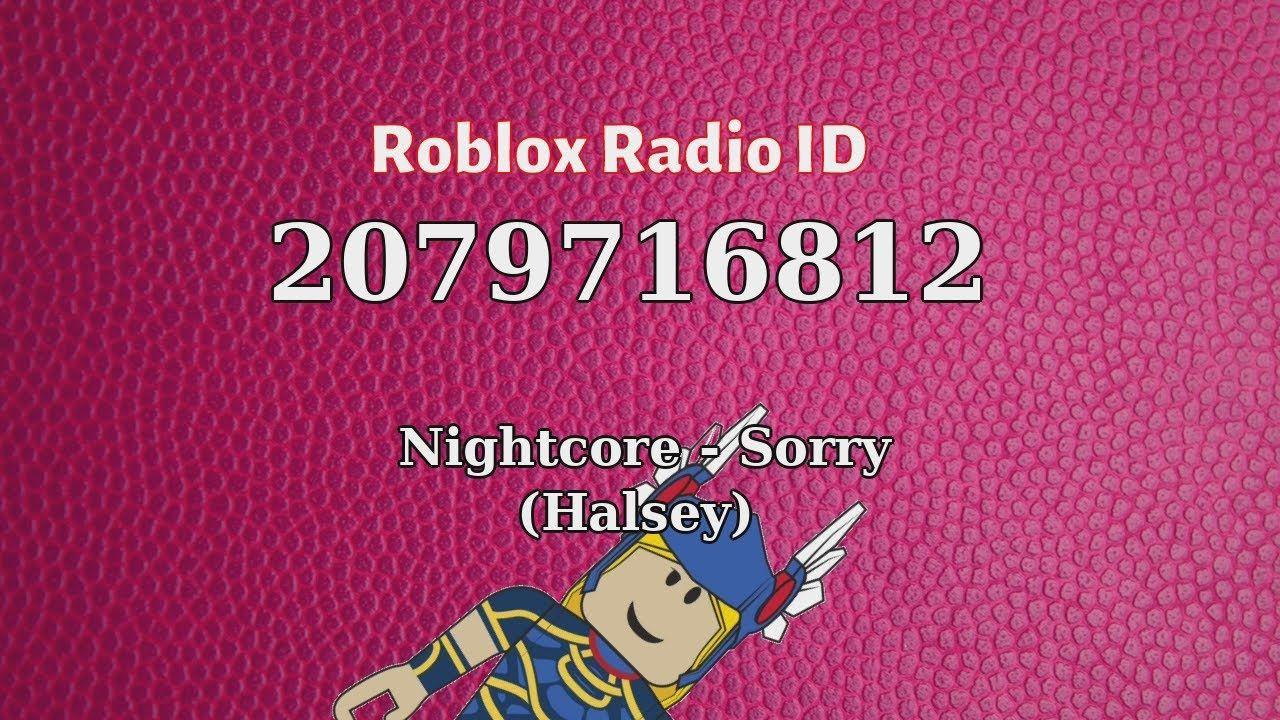 Nightcore Sorry Halsey Roblox Id Roblox Radio Code Roblox Music In 2021 Music Radio Roblox Nightcore