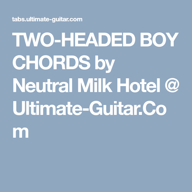 TWO-HEADED BOY CHORDS by Neutral Milk Hotel @ Ultimate-Guitar.Com ...