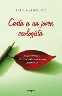 Carta a un joven ecologista : una reflexión sobre tu vida y el medio ambiente, por Enric Aulí Mellado.  L/Bc 504 AUL car http://almena.uva.es/search~S1*spi?/cL%2FBc+504/cl+bc+504/151%2C375%2C568%2CE/frameset&FF=cl+bc+504+aul+car&1%2C1%2C