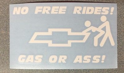 Chevy No Free Rides Gas Or Ass Vinyl Decal Sticker Choose Color