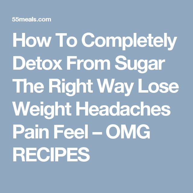 How To Completely Detox From Sugar The Right Way Lose Weight Headaches Pain Feel – OMG RECIPES