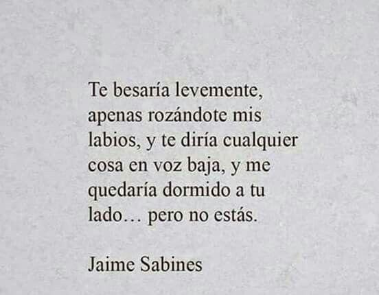 Jaime Sabines Frases Alexxx Pinterest Jaime Sabines Sabines Y