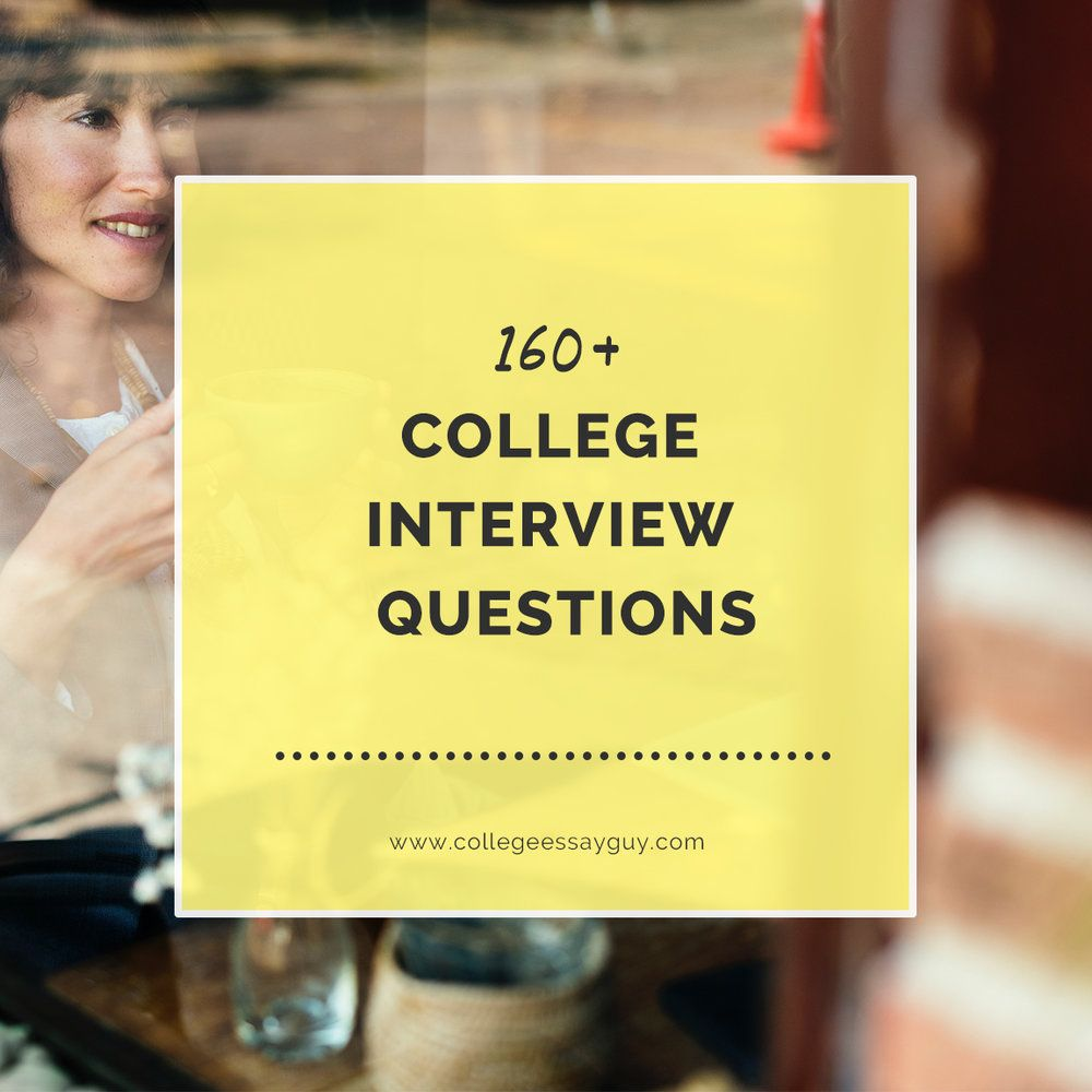 160+ College Interview Questions from Top Universities: the Ultimate List | College interview ...