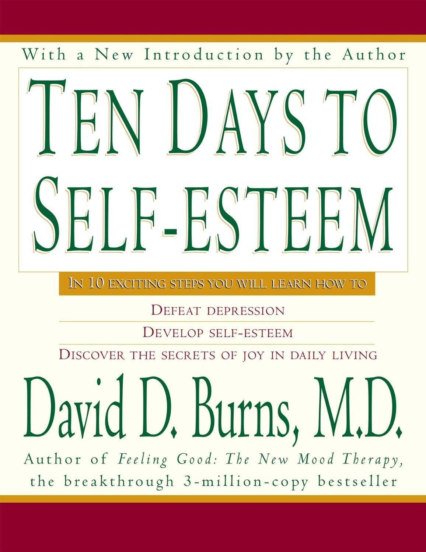 Ten Days To Self Esteem By M D David D Burns In