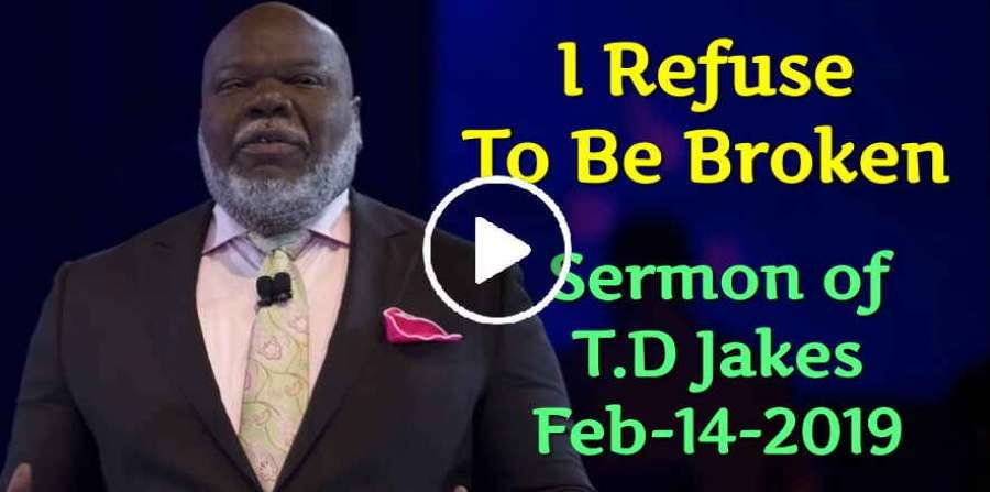 T D Jakes - I Refuse To Be Broken (February-14-2019) | T D