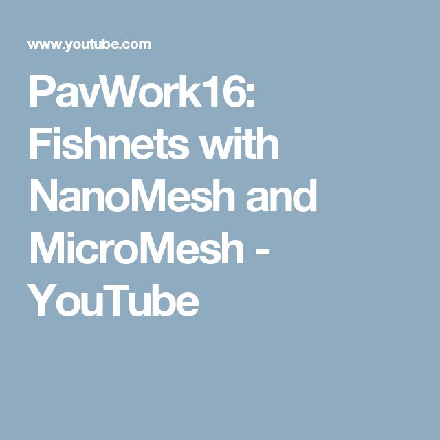 PavWork16: Fishnets with NanoMesh and MicroMesh - YouTube