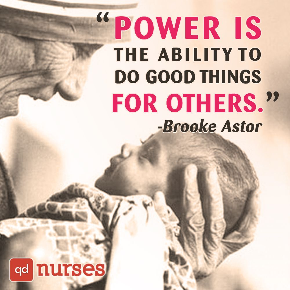 Nursing Quotes Power Is The Ability To Do Good Things For Othersnursing