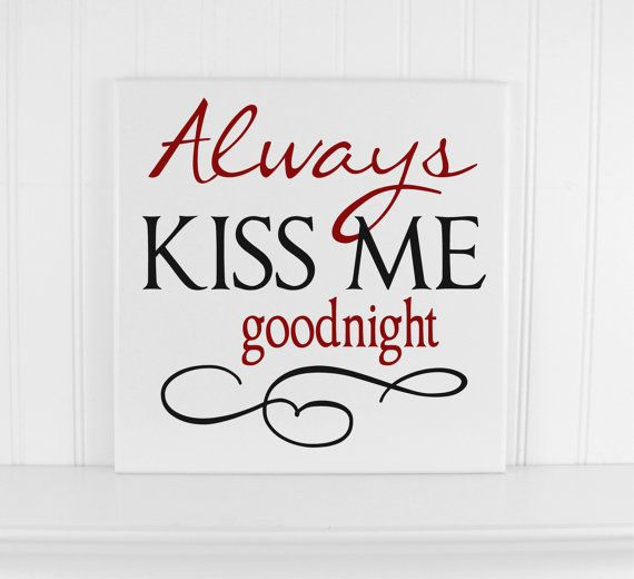 Always Say Goodnight Quotes: Always Kiss Me Goodnight Quote Sign