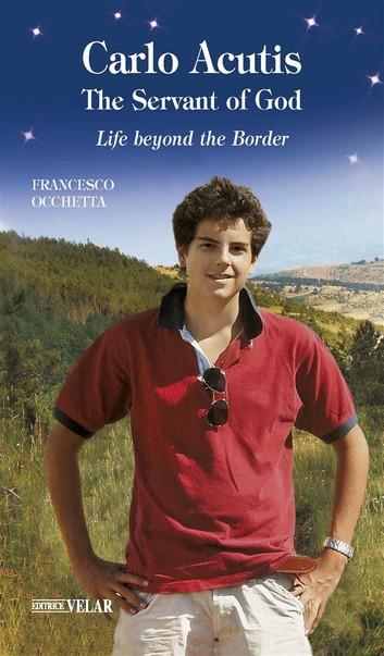 Carlo Acutis The Servant Of God Ebook By Francesco Occhetta Rakuten Kobo In 2020 Beyond The Border Life Servant
