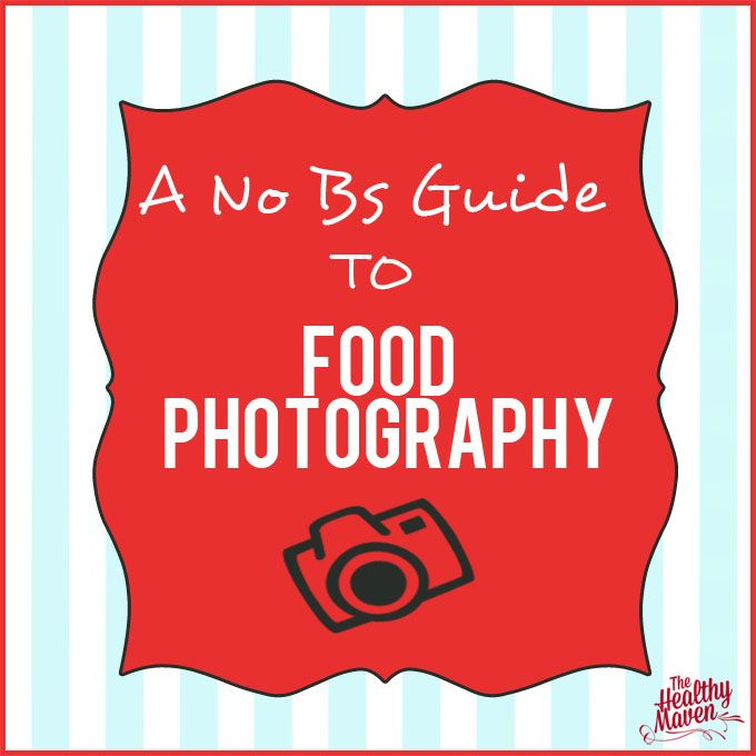 A No BS Guide to Food Photography // thehealthymaven.com