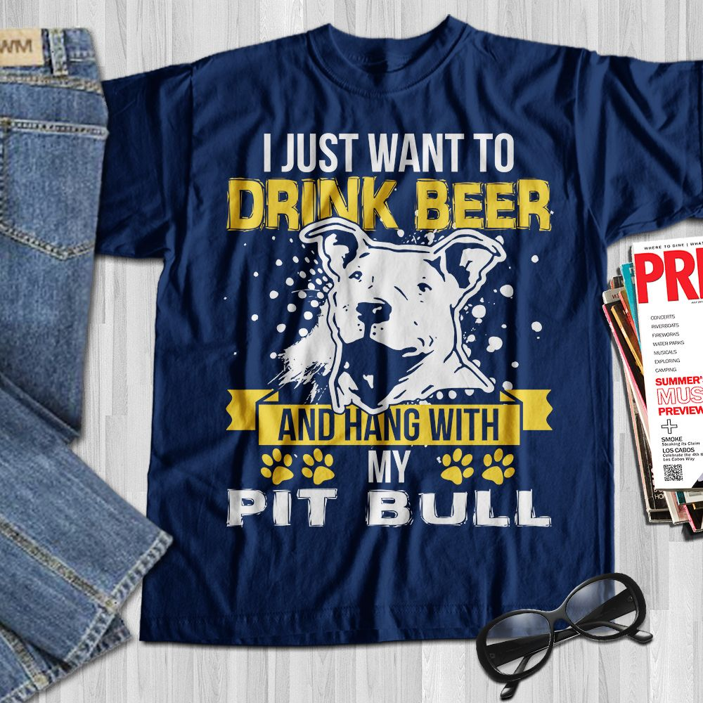 cda03be3 I Just Want To Drink Beer And Hang With My Pitbull Great gifts for pitbull  lovers