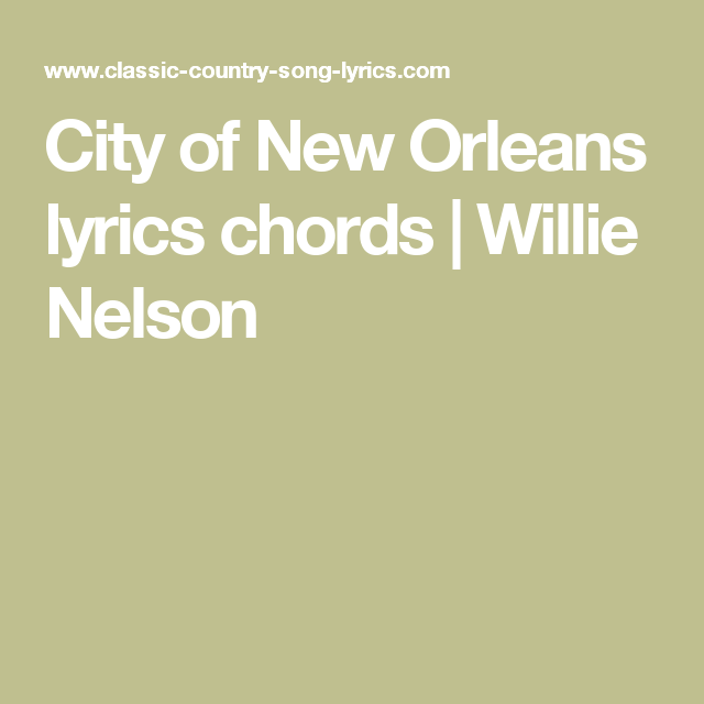 City Of New Orleans Lyrics Chords Country Song Lyrics Classic Country Songs Nights Lyrics