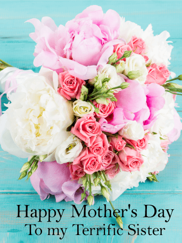 To My Terrific Sister Happy Mother S Day Card Birthday Greeting Cards By Davia Happy Mother S Day Card Happy Mothers Day Sister Happy Mother Day Quotes
