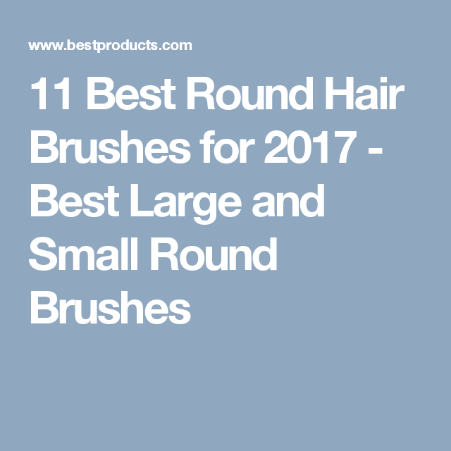 11 Best Round Hair Brushes for 2017 - Best Large and Small Round Brushes