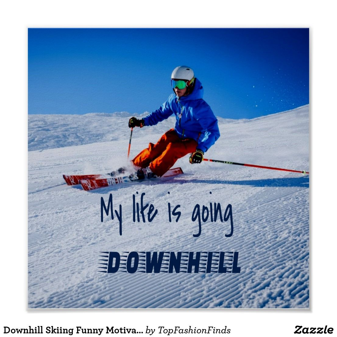 Downhill Skiing Funny Motivational Snow Ski Poster Zazzle Com In 2020 Downhill Skiing Snow Skiing Ski Posters
