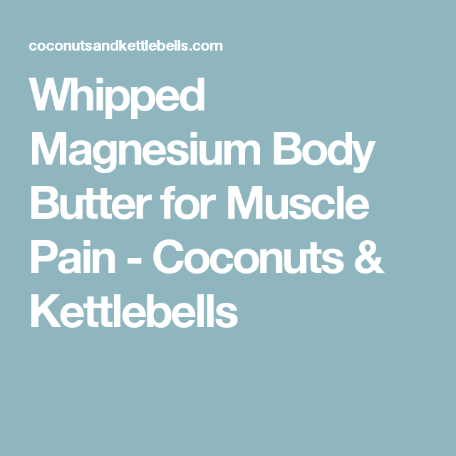Whipped Magnesium Body Butter for Muscle Pain - Coconuts & Kettlebells