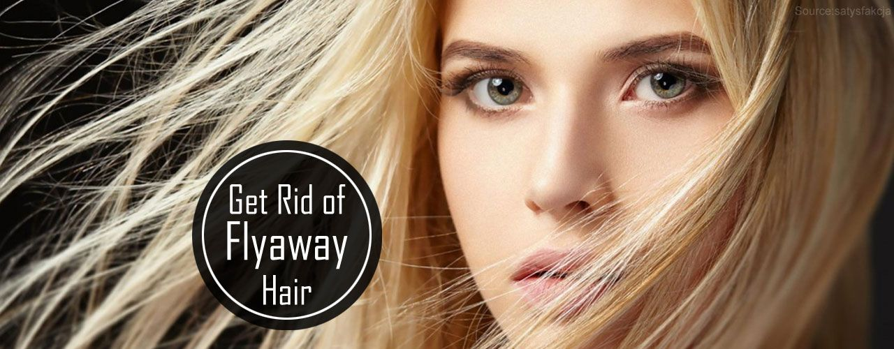 How To Get Rid Of Flyaway Hair Or Baby