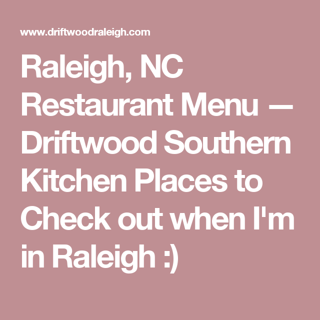 raleigh nc restaurant menu driftwood southern kitchen places to check out when im in raleigh - Driftwood Southern Kitchen