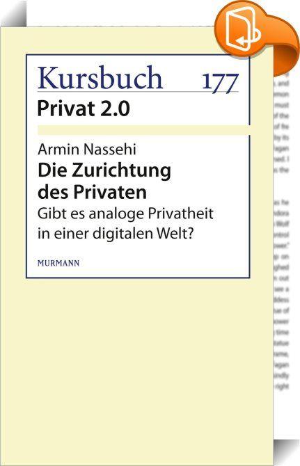Die Zurichtung des Privaten    :  Was war Privatheit 1.0? Was ist Privatheit 2.0? Armin Nassehi widmet sich diesen Fragen für eine anschließende Kritik an der Gefährdung von Privatheit durch Big Data. Sein Ziel: genauer zu wissen, was wir da kritisieren und verteidigen.