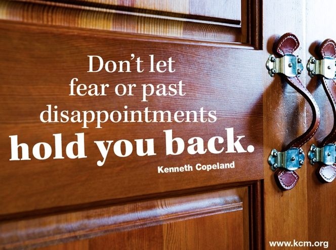 Don't let fear or past disappointments hold you back. - Kenneth Copeland