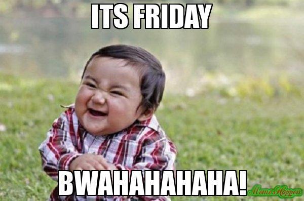 Funny Meme Its Friday : Its friday bwahahahaha! memes pinterest toddler meme and meme