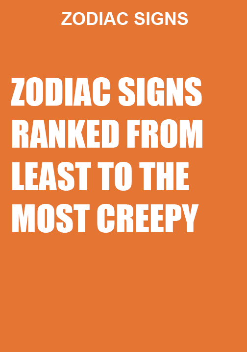 ZODIAC SIGNS RANKED FROM LEAST TO THE MOST CREEPY | Zodiac | Zodiac