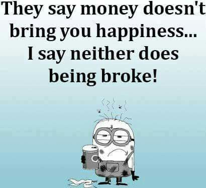 Money Doesnt Bring Happiness Neither Does Being Broke Mean