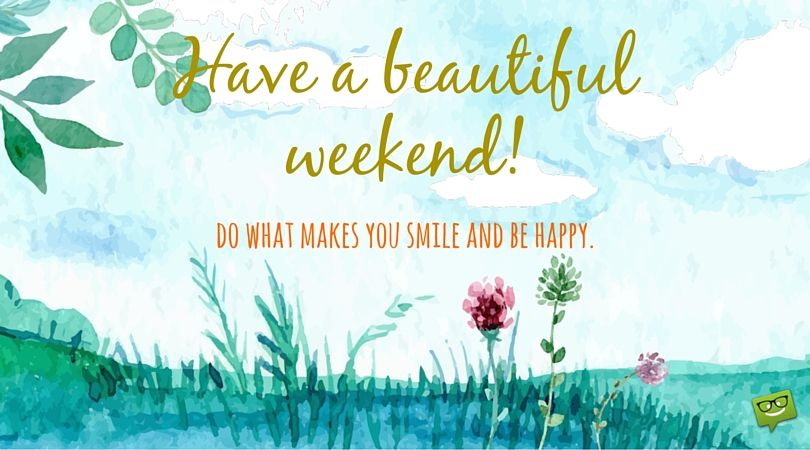 Have a Nice Weekend | Weekend quotes, Happy weekend images, Happy ...