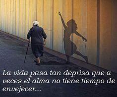... el alma no tiene tiempo de envejecer