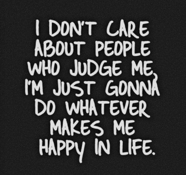 I Dont Care About People Who Judge Me I Needed That Quotes