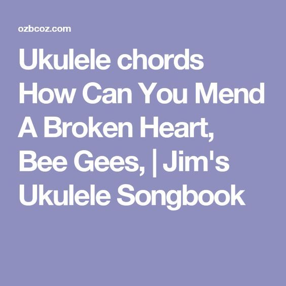 Ukulele Chords How Can You Mend A Broken Heart Bee Gees Jims