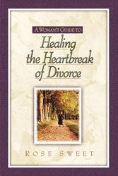 Title: A Woman's Guide to Healing the Heartbreak of Divorce By: Sweet, Rose data-pin-do=