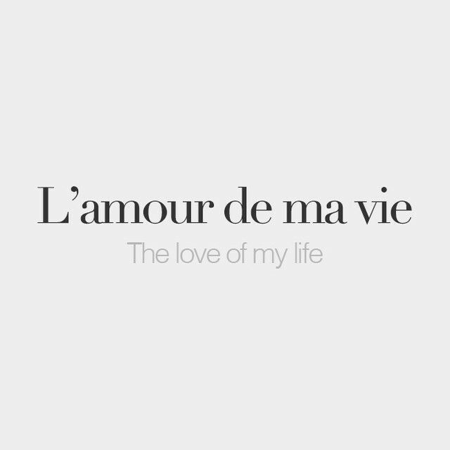 Love Of My Life French Quotes French Words Language Quotes