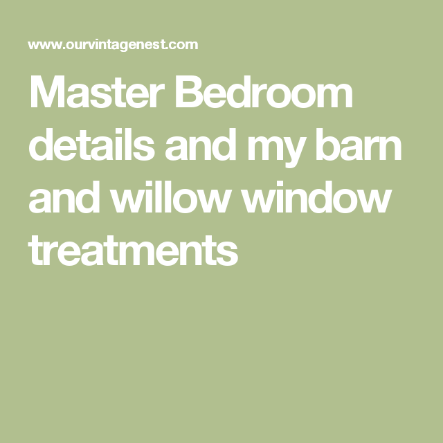 Master Bedroom details and my barn and willow window ...